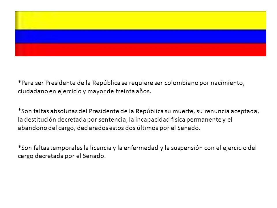 *Para ser Presidente de la República se requiere ser colombiano por nacimiento, ciudadano en ejercicio y mayor de treinta años.