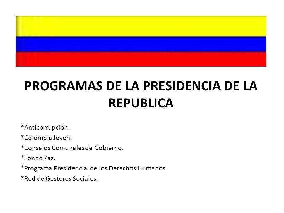 PROGRAMAS DE LA PRESIDENCIA DE LA REPUBLICA