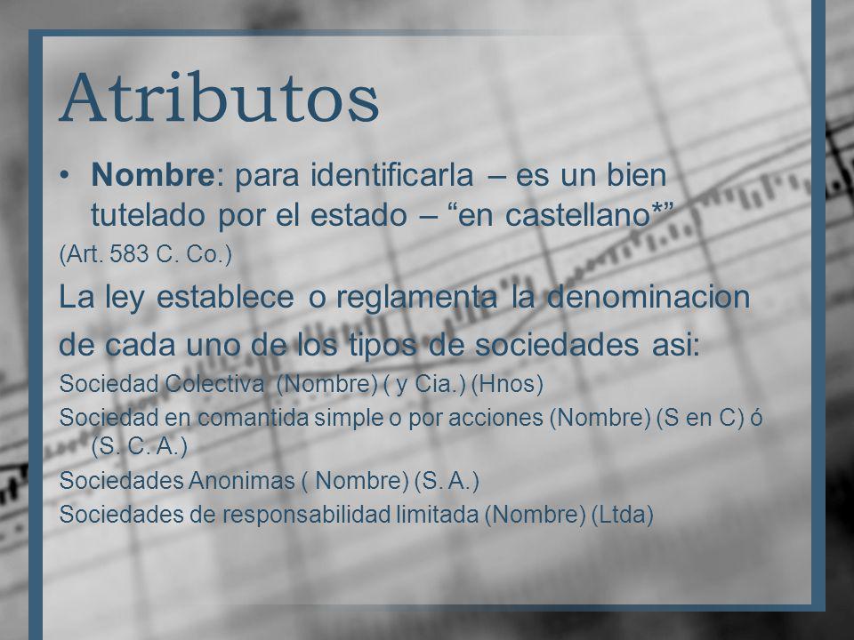 Atributos Nombre: para identificarla – es un bien tutelado por el estado – en castellano* (Art. 583 C. Co.)