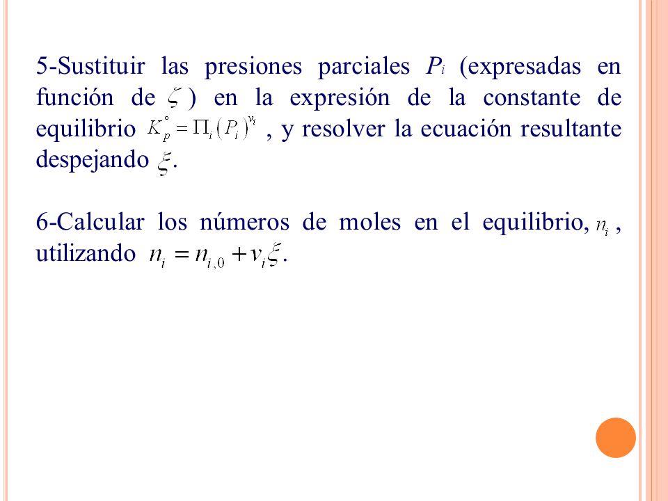 5-Sustituir las presiones parciales Pi (expresadas en función de ) en la expresión de la constante de equilibrio , y resolver la ecuación resultante despejando .