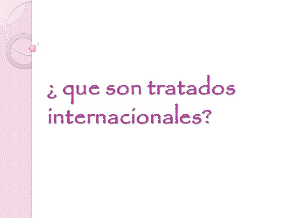 ¿ que son tratados internacionales