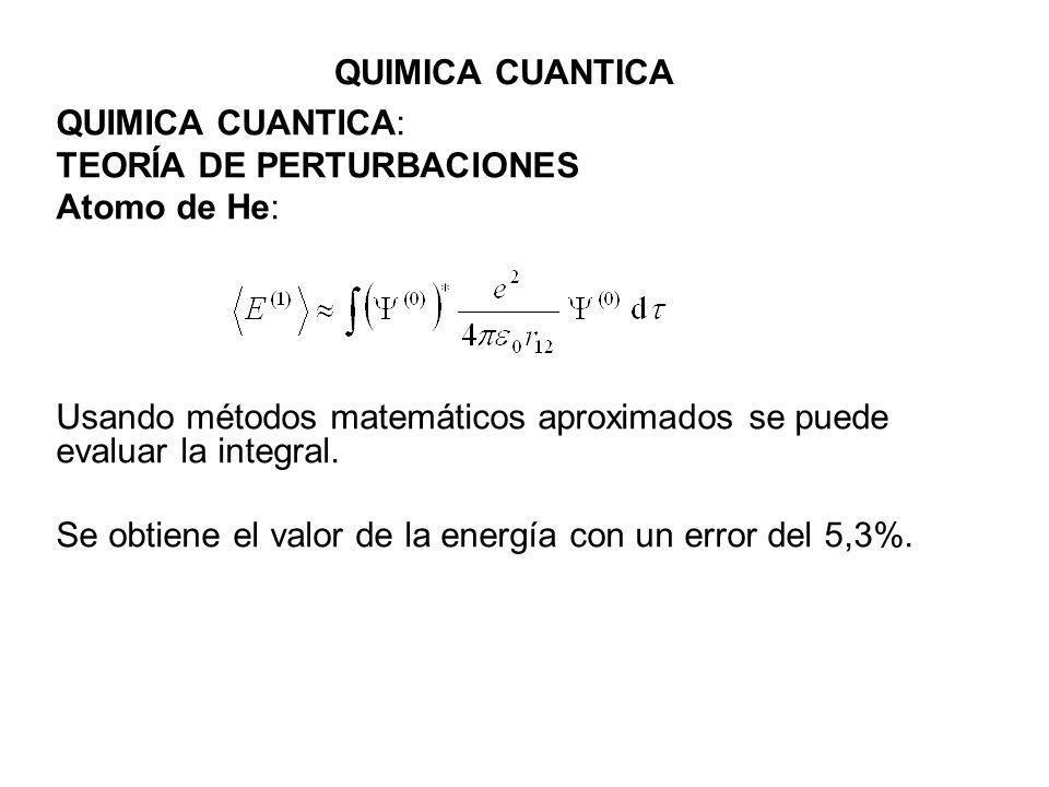 QUIMICA CUANTICA QUIMICA CUANTICA: TEORÍA DE PERTURBACIONES. Atomo de He: Usando métodos matemáticos aproximados se puede evaluar la integral.
