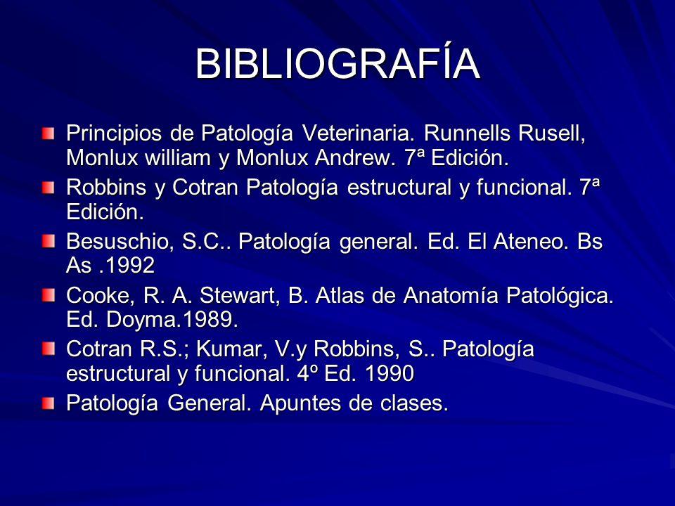 BIBLIOGRAFÍA Principios de Patología Veterinaria. Runnells Rusell, Monlux william y Monlux Andrew. 7ª Edición.