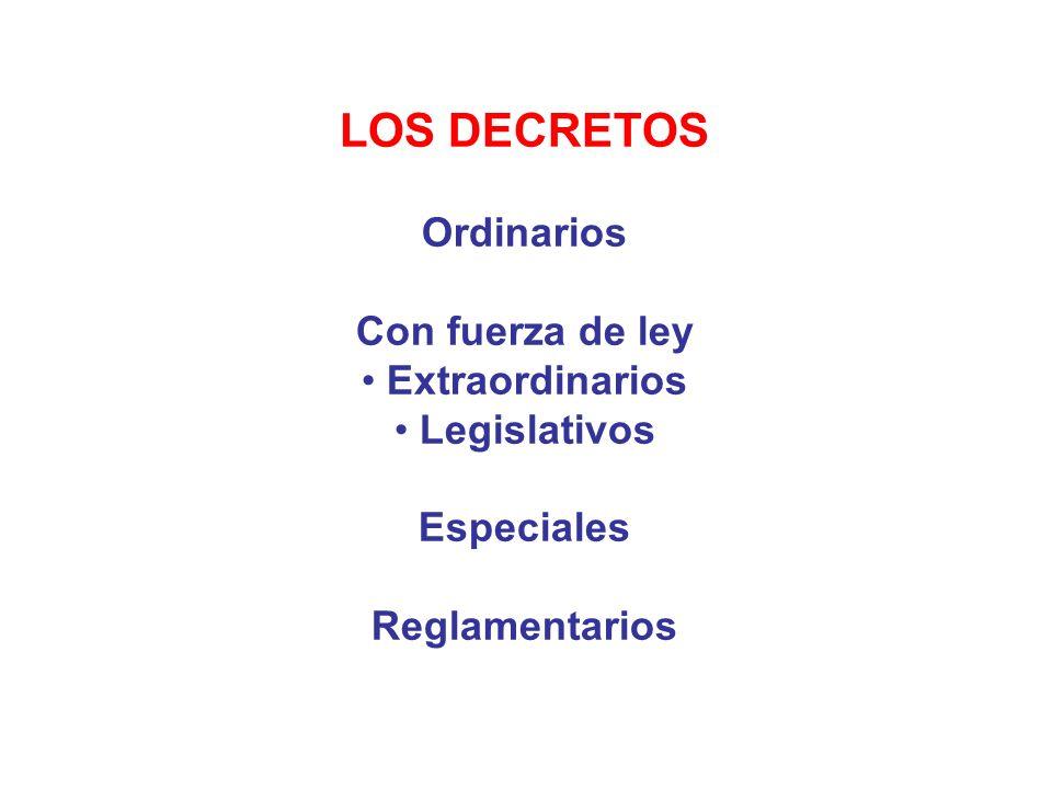 LOS DECRETOS Ordinarios Con fuerza de ley Extraordinarios Legislativos