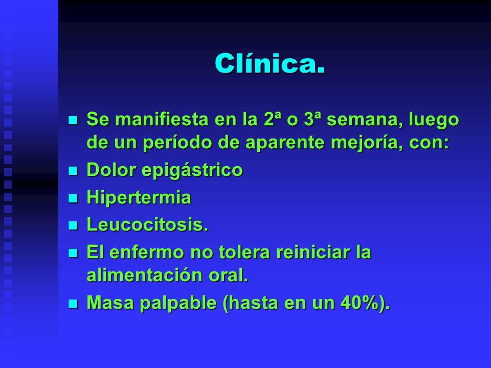 Clínica. Se manifiesta en la 2ª o 3ª semana, luego de un período de aparente mejoría, con: Dolor epigástrico.