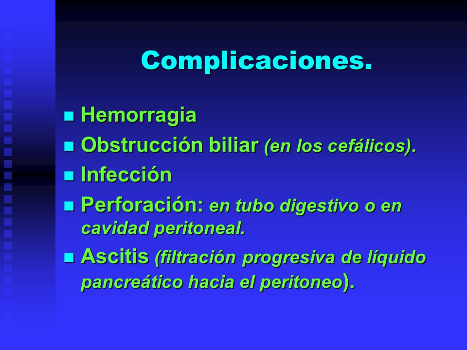 Complicaciones. Hemorragia Obstrucción biliar (en los cefálicos).