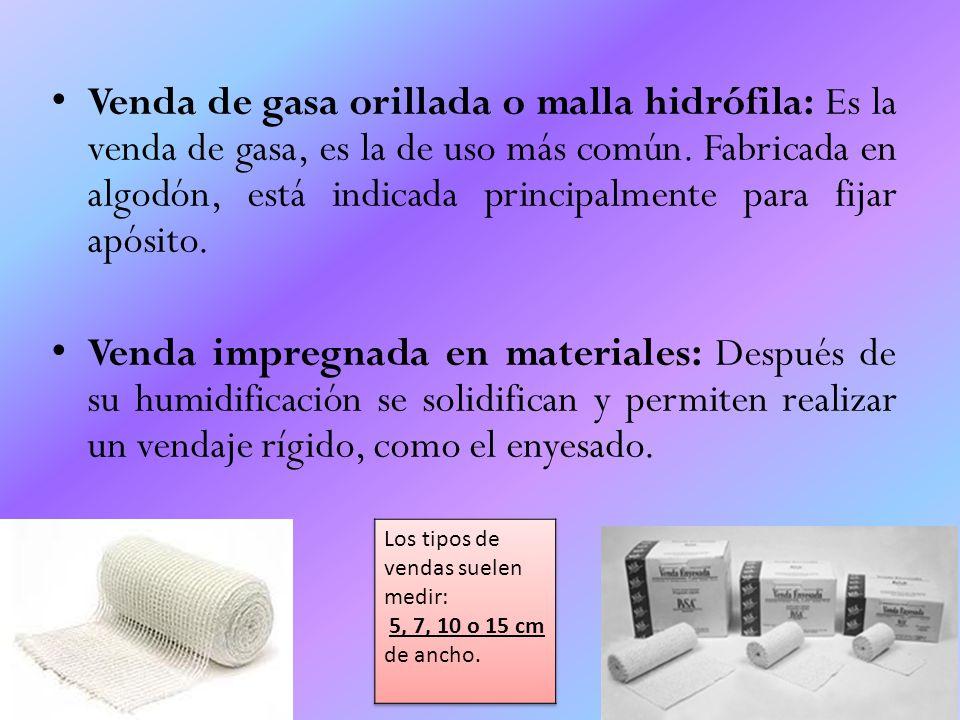 Venda de gasa orillada o malla hidrófila: Es la venda de gasa, es la de uso más común. Fabricada en algodón, está indicada principalmente para fijar apósito.