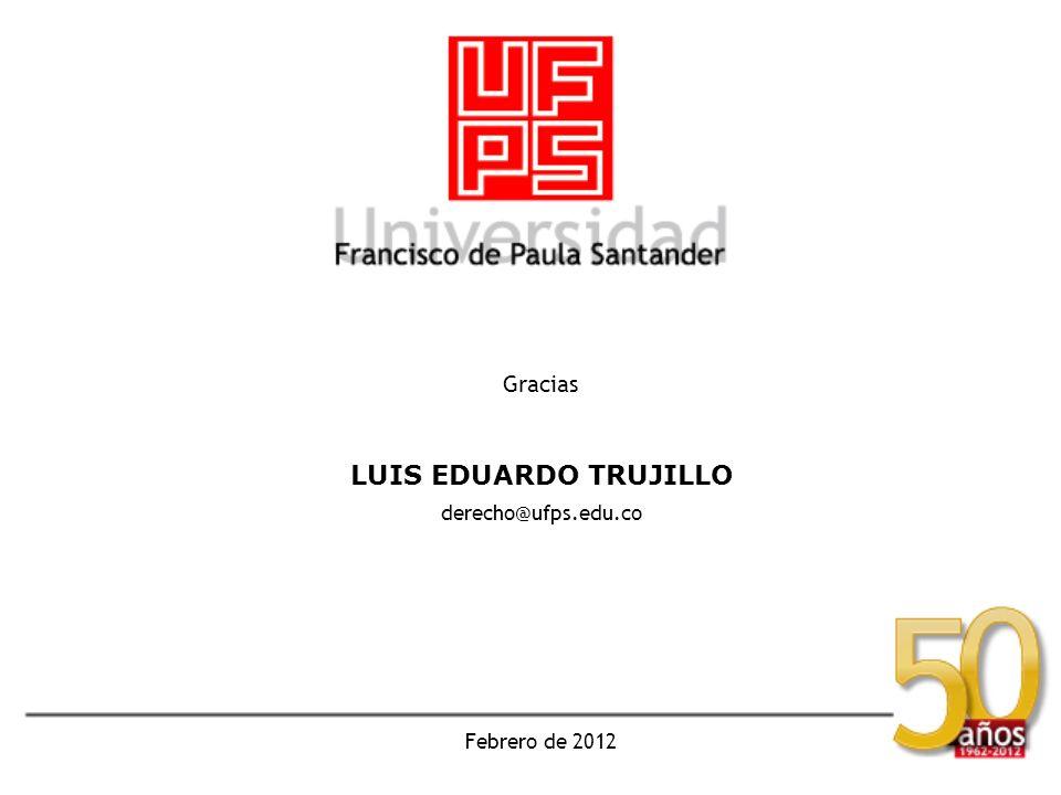 Gracias LUIS EDUARDO TRUJILLO derecho@ufps.edu.co Febrero de 2012