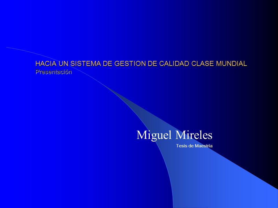 HACIA UN SISTEMA DE GESTION DE CALIDAD CLASE MUNDIAL Presentación