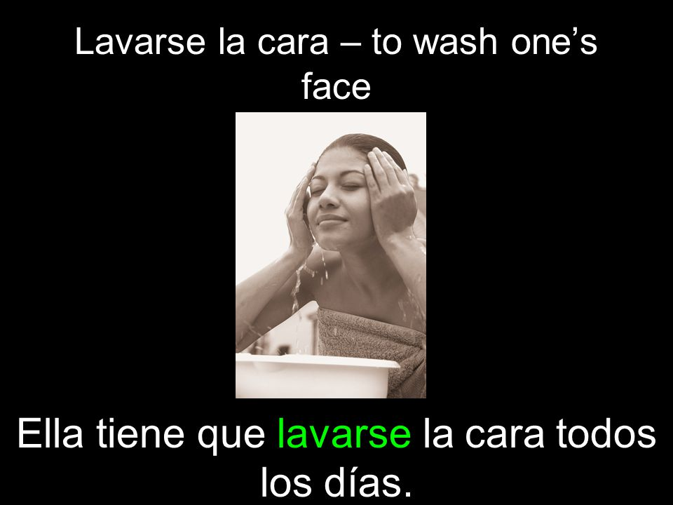 Lavarse la cara – to wash one's face