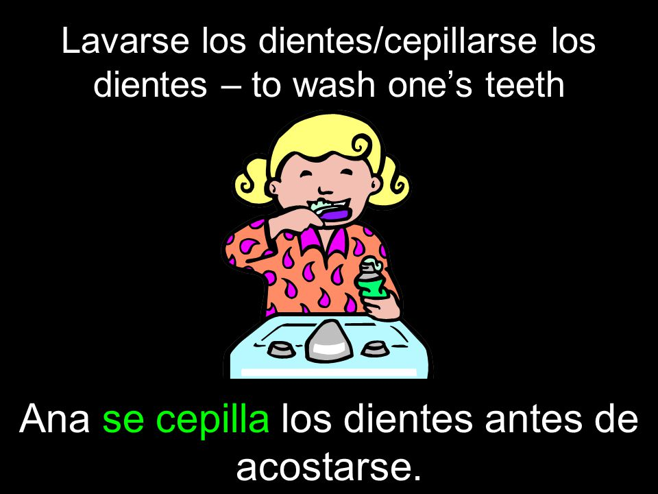 Lavarse los dientes/cepillarse los dientes – to wash one's teeth