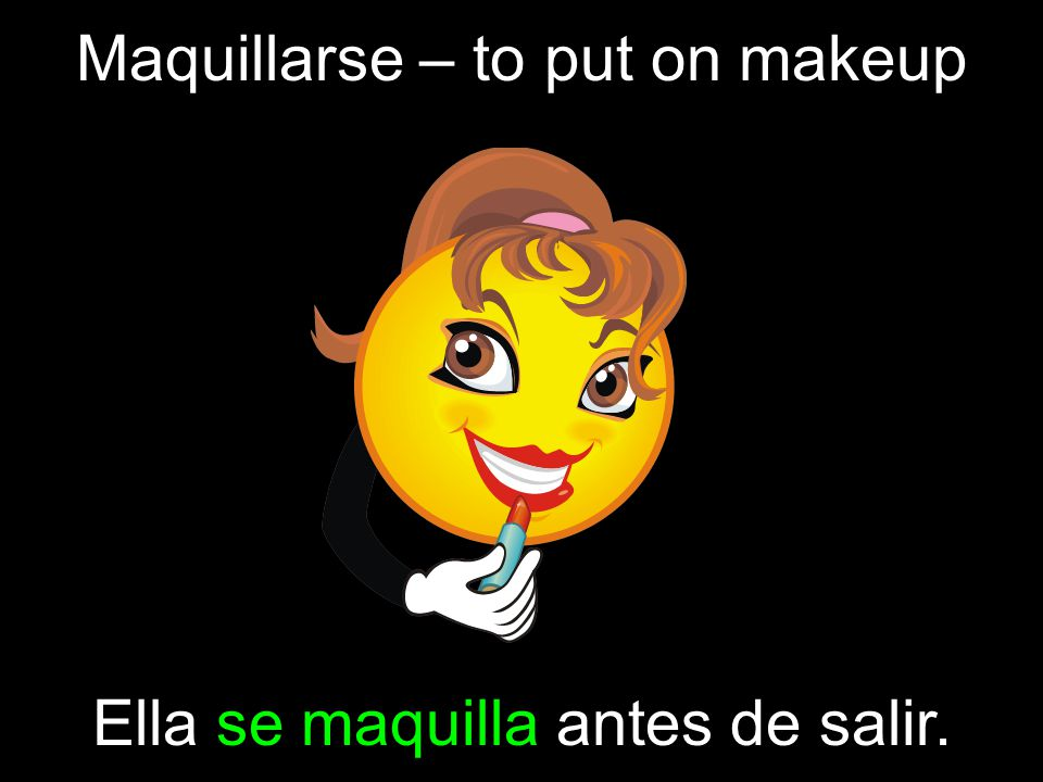 Maquillarse – to put on makeup