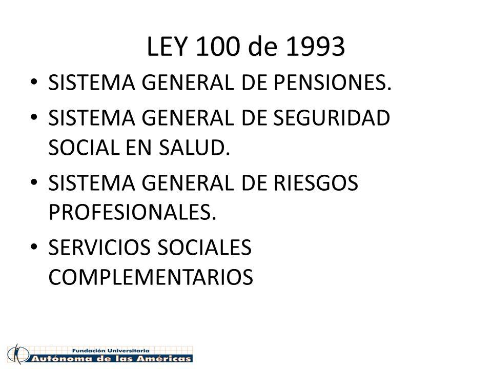 LEY 100 de 1993 SISTEMA GENERAL DE PENSIONES.
