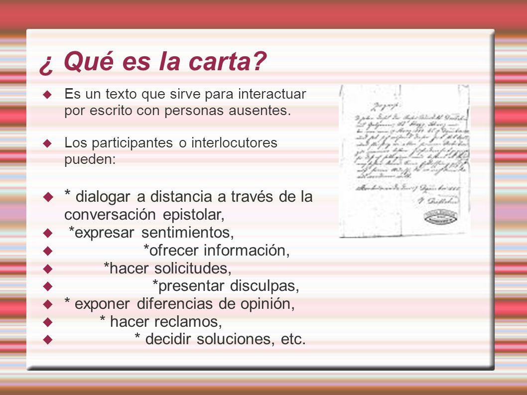 ¿ Qué es la carta Es un texto que sirve para interactuar por escrito con personas ausentes. Los participantes o interlocutores pueden: