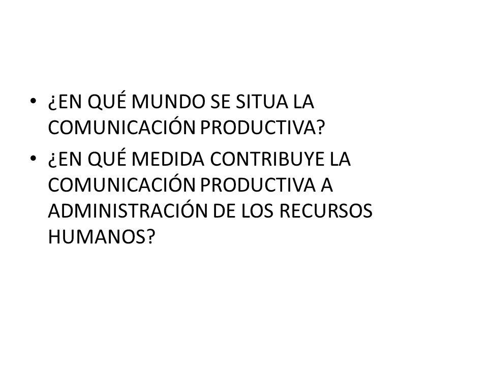 ¿EN QUÉ MUNDO SE SITUA LA COMUNICACIÓN PRODUCTIVA