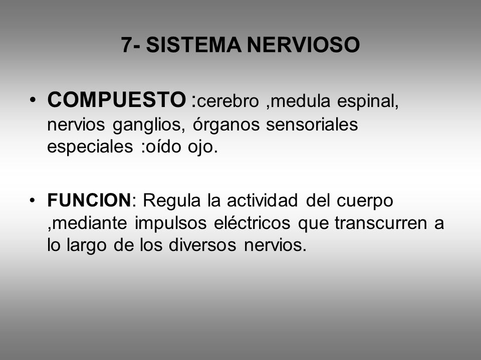 7- SISTEMA NERVIOSO COMPUESTO :cerebro ,medula espinal, nervios ganglios, órganos sensoriales especiales :oído ojo.