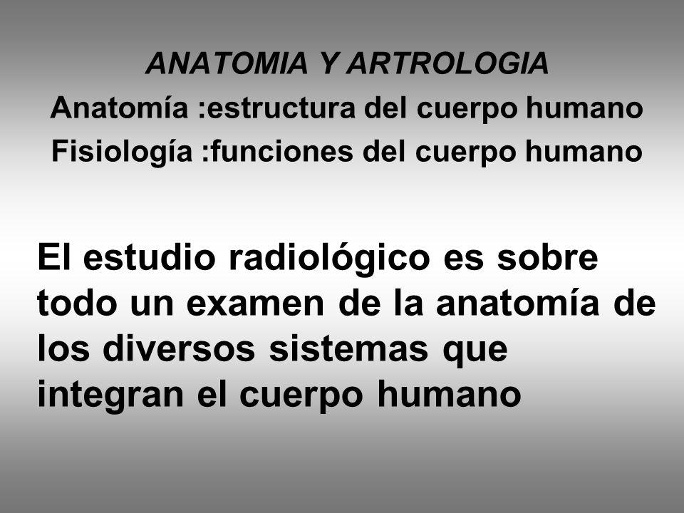 ANATOMIA Y ARTROLOGIA Anatomía :estructura del cuerpo humano. Fisiología :funciones del cuerpo humano.