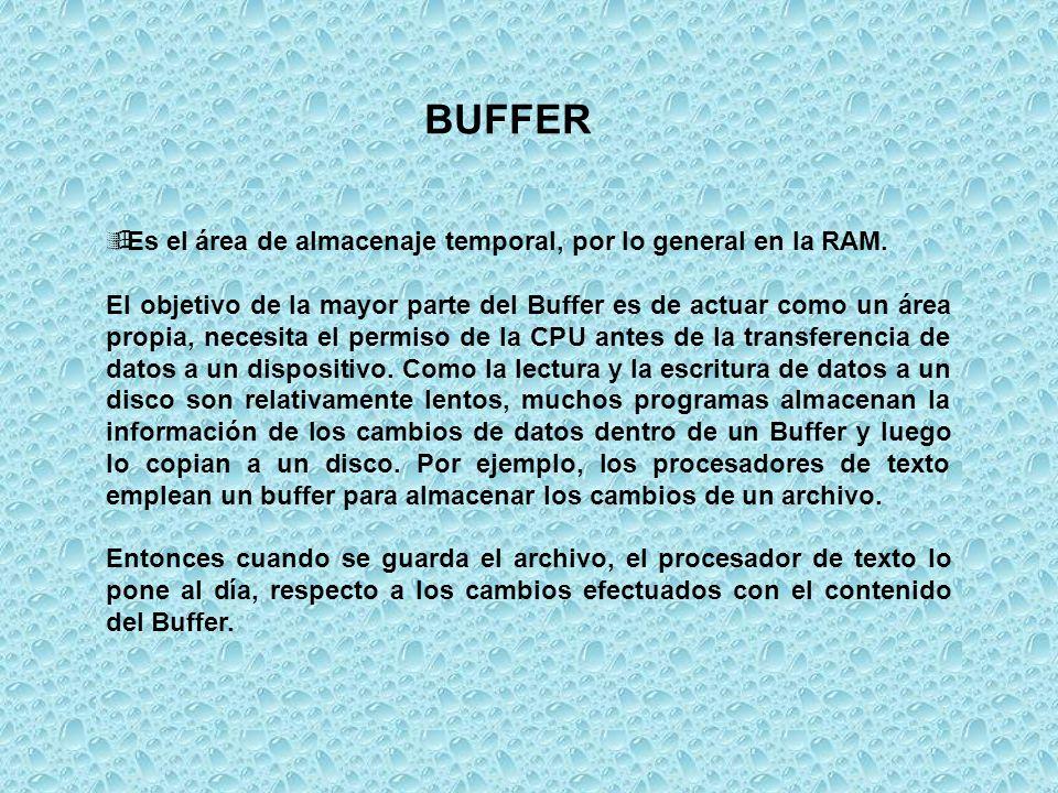 BUFFER Es el área de almacenaje temporal, por lo general en la RAM.