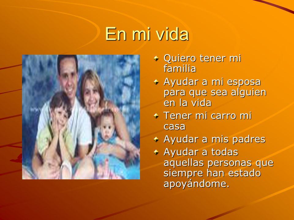 En mi vida Quiero tener mi familia