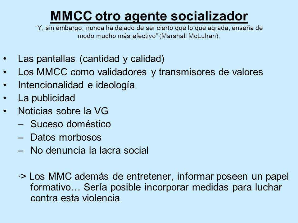 MMCC otro agente socializador Y, sin embargo, nunca ha dejado de ser cierto que lo que agrada, enseña de modo mucho más efectivo (Marshall McLuhan).