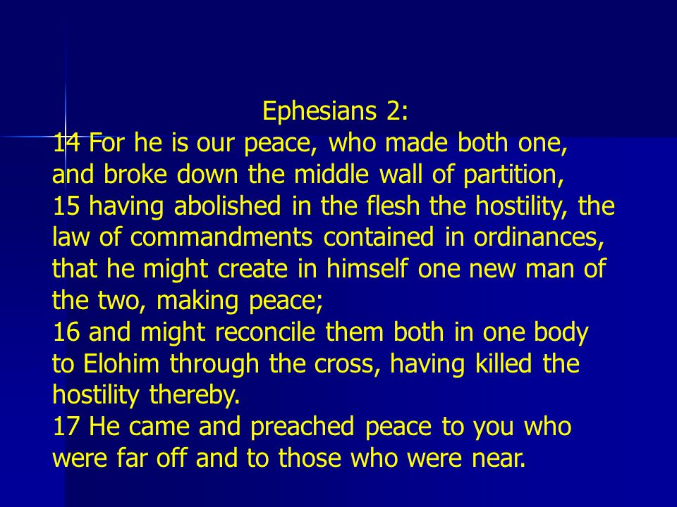 Ephesians 2: 14 For he is our peace, who made both one, and broke down the middle wall of partition,