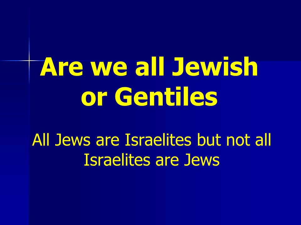 Are we all Jewish or Gentiles