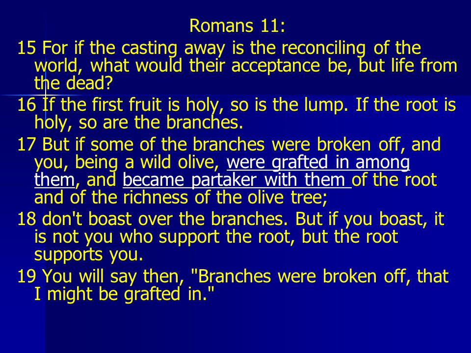 Romans 11: 15 For if the casting away is the reconciling of the world, what would their acceptance be, but life from the dead