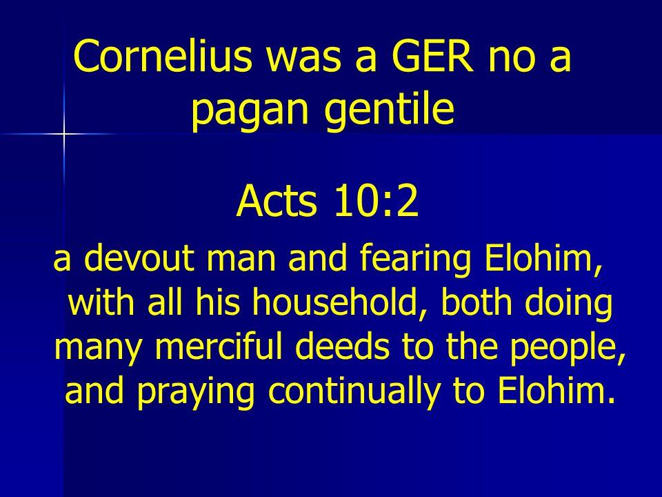Cornelius was a GER no a pagan gentile