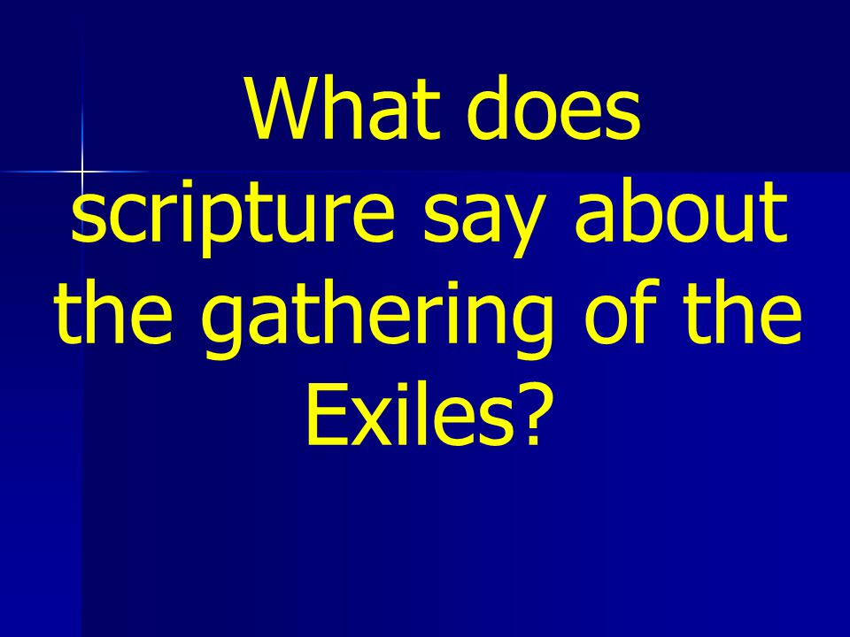 What does scripture say about the gathering of the Exiles