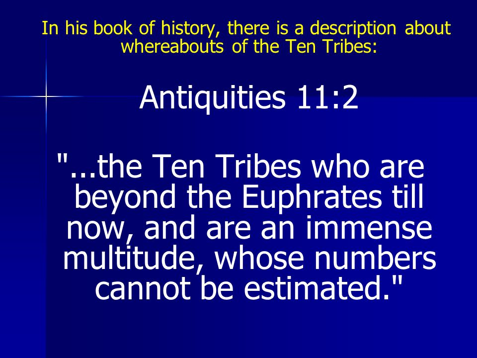 In his book of history, there is a description about whereabouts of the Ten Tribes: