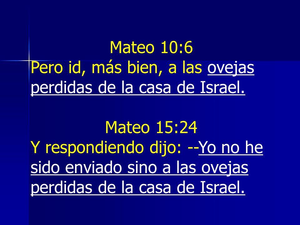Mateo 10:6 Pero id, más bien, a las ovejas perdidas de la casa de Israel. Mateo 15:24.