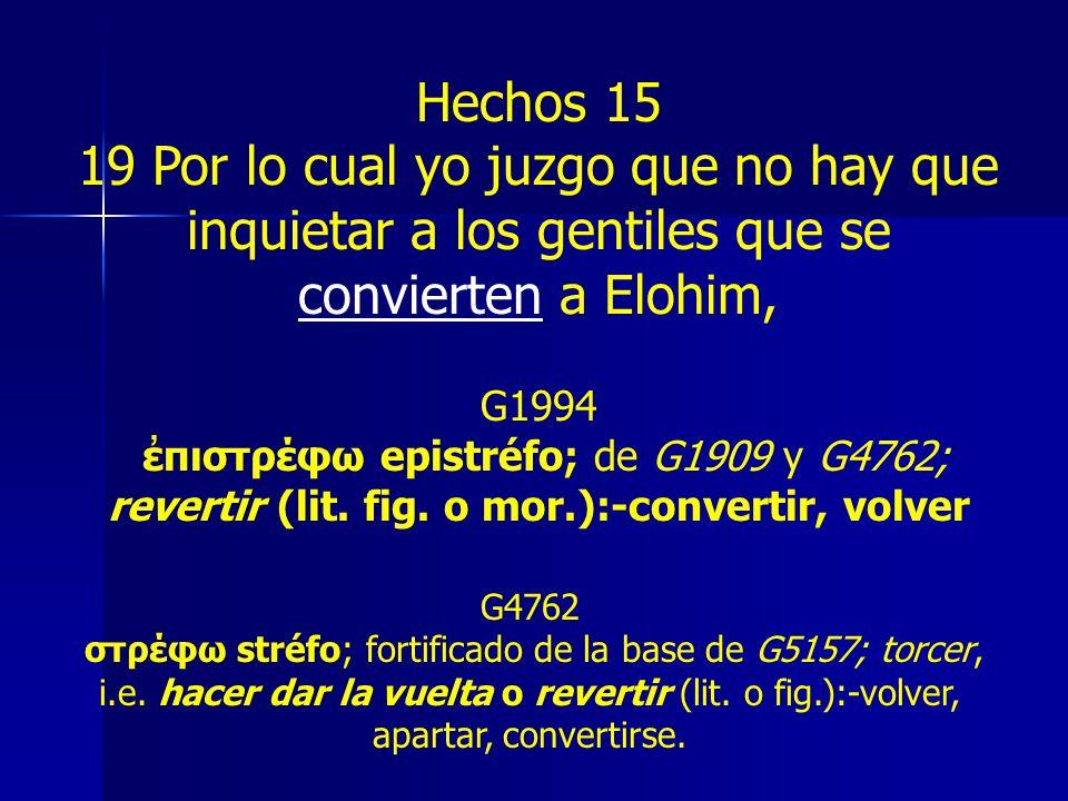 Hechos 15 19 Por lo cual yo juzgo que no hay que inquietar a los gentiles que se convierten a Elohim,