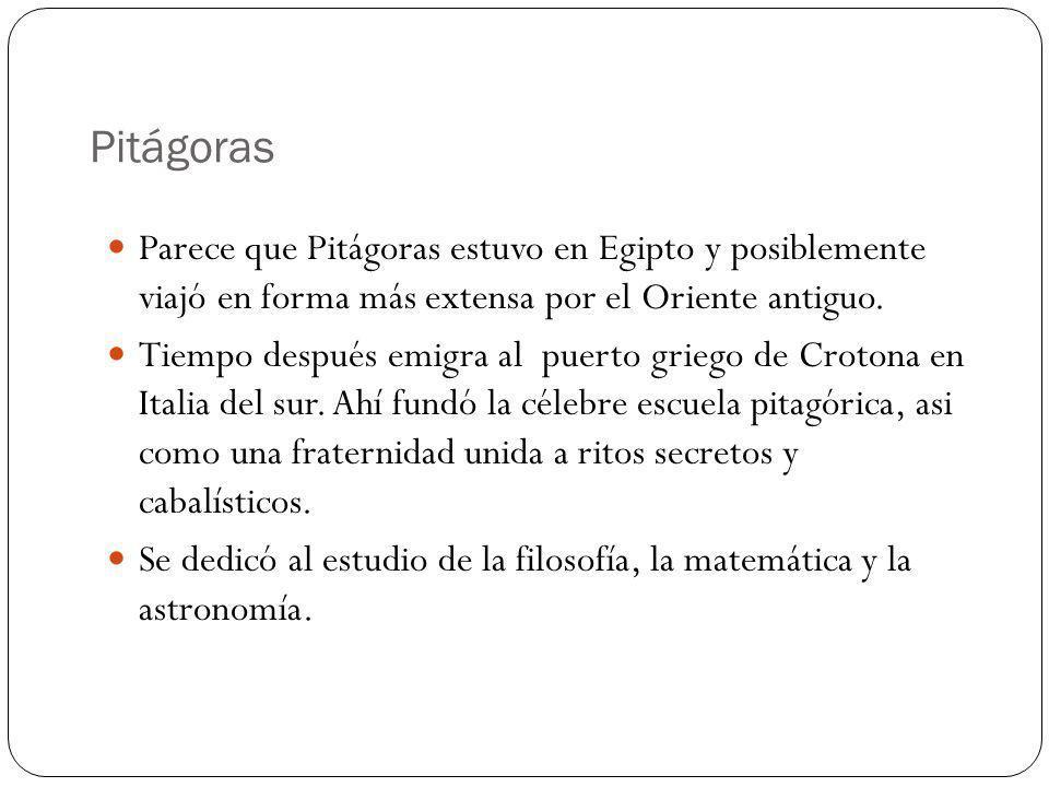 Pitágoras Parece que Pitágoras estuvo en Egipto y posiblemente viajó en forma más extensa por el Oriente antiguo.
