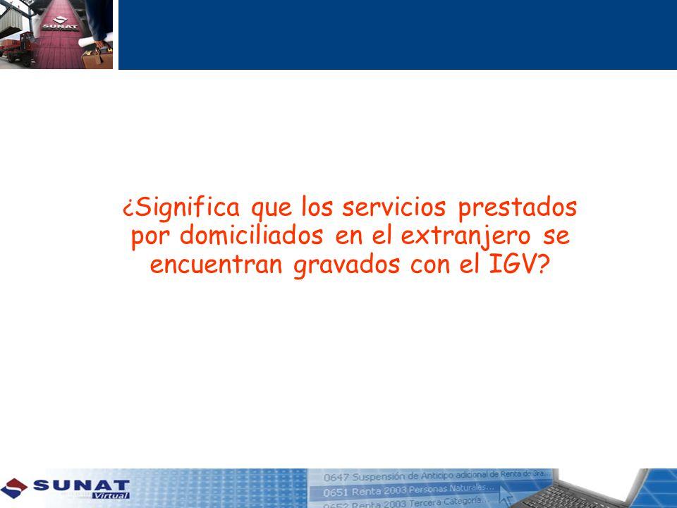 ¿Significa que los servicios prestados por domiciliados en el extranjero se encuentran gravados con el IGV