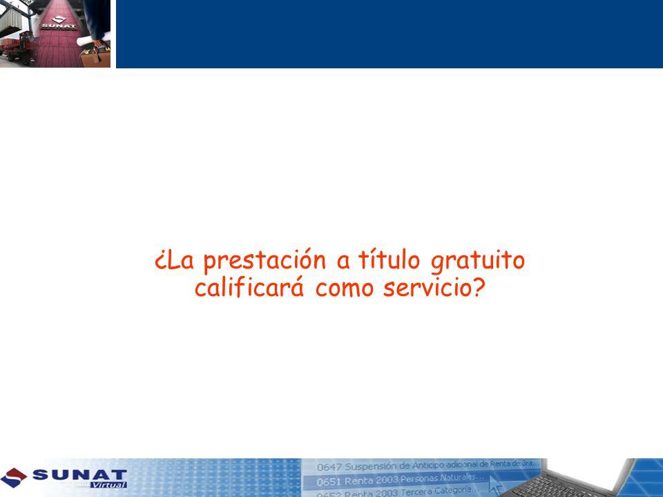 ¿La prestación a título gratuito calificará como servicio