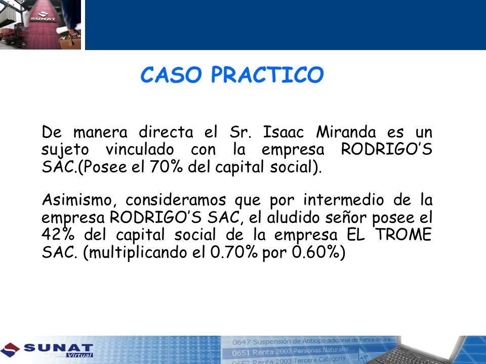 CASO PRACTICO De manera directa el Sr. Isaac Miranda es un sujeto vinculado con la empresa RODRIGO'S SAC.(Posee el 70% del capital social).