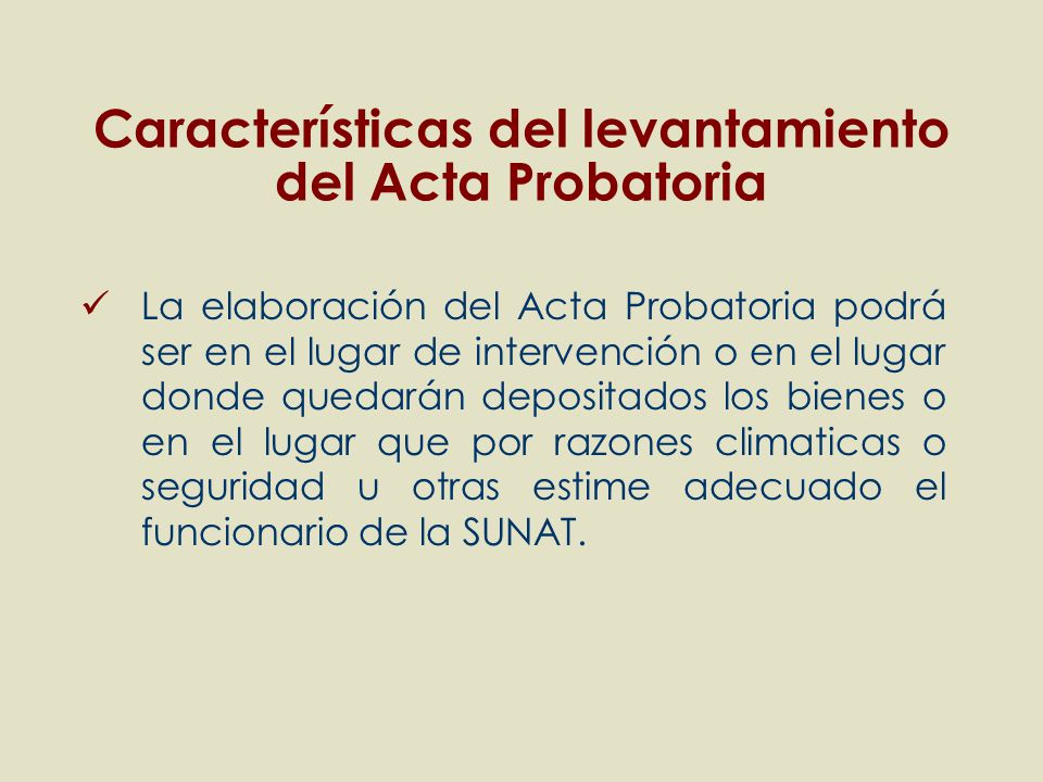Características del levantamiento del Acta Probatoria