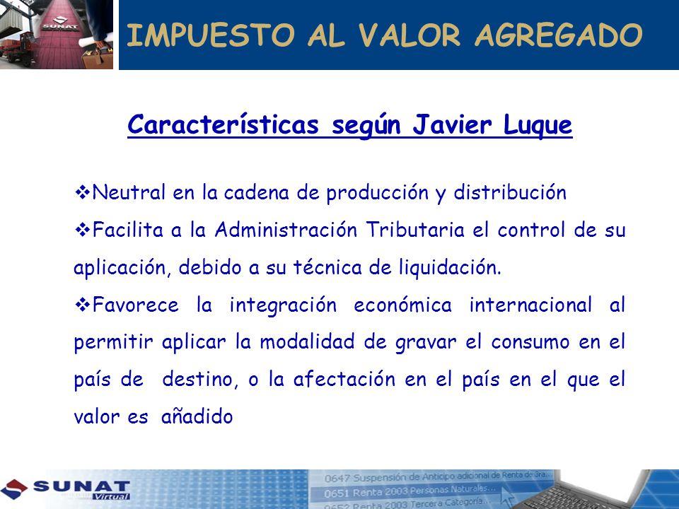 IMPUESTO AL VALOR AGREGADO Características según Javier Luque