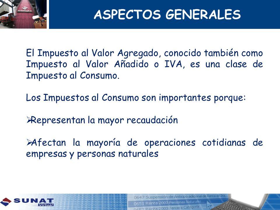 ASPECTOS GENERALES El Impuesto al Valor Agregado, conocido también como Impuesto al Valor Añadido o IVA, es una clase de Impuesto al Consumo.