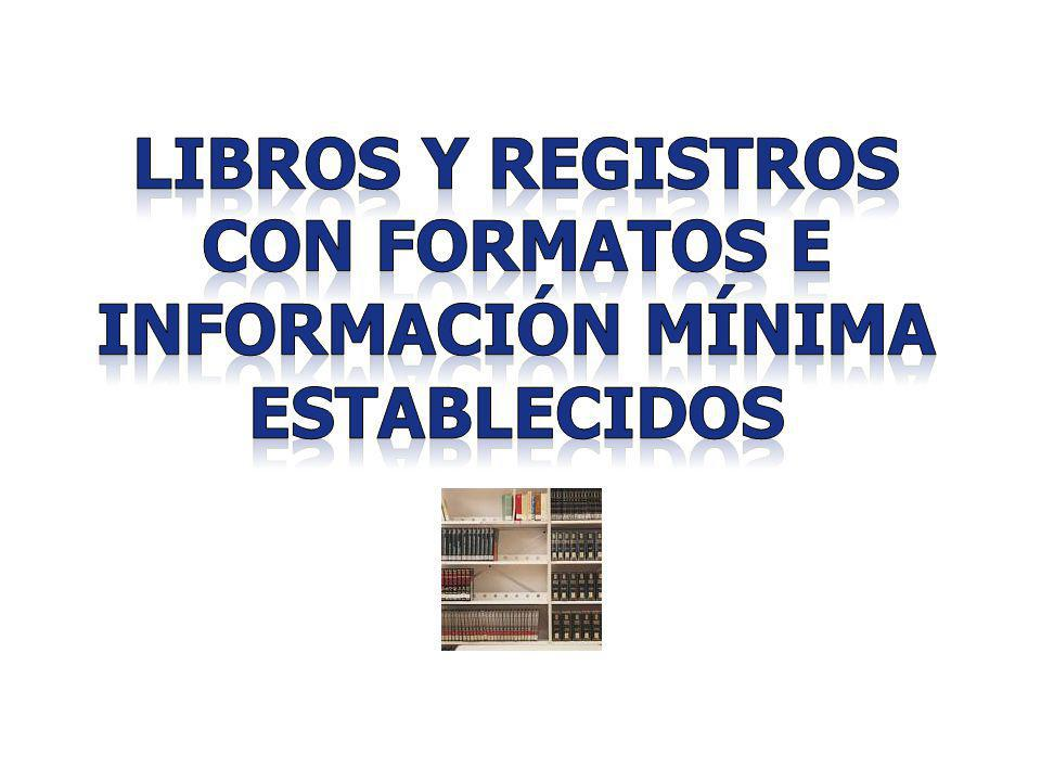 LIBROS Y REGISTROS CON FORMATOS E INFORMACIÓN MÍNIMA ESTABLECIDOS