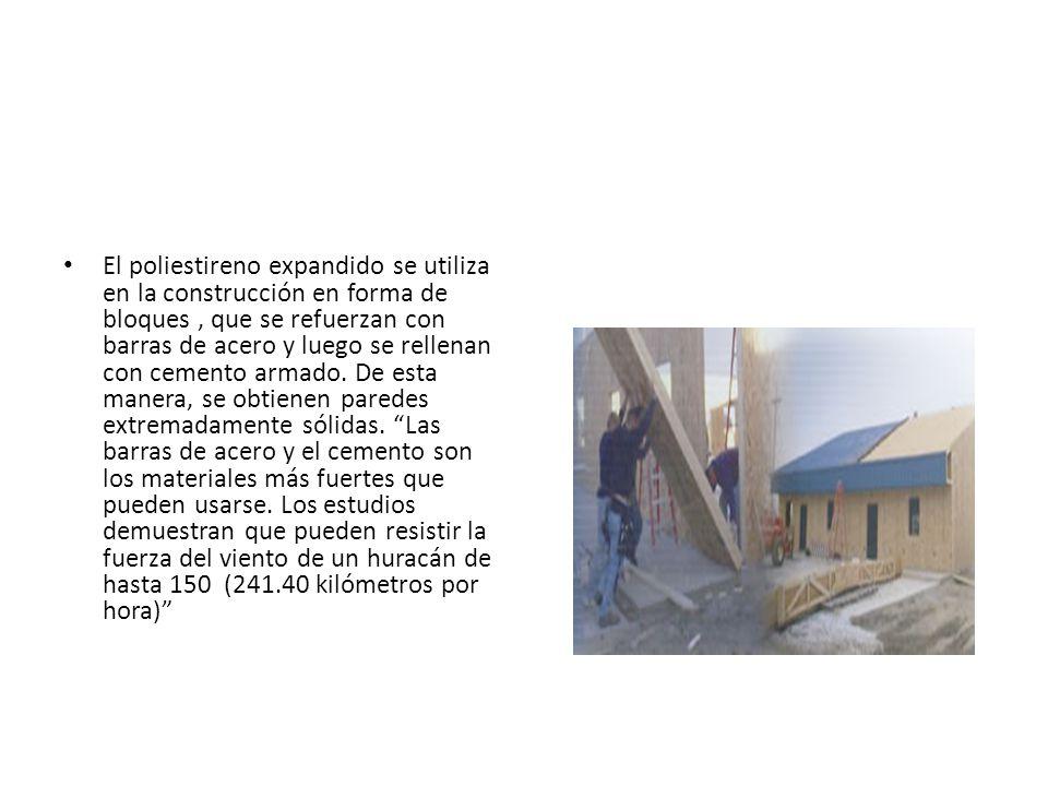 El poliestireno expandido se utiliza en la construcción en forma de bloques , que se refuerzan con barras de acero y luego se rellenan con cemento armado.