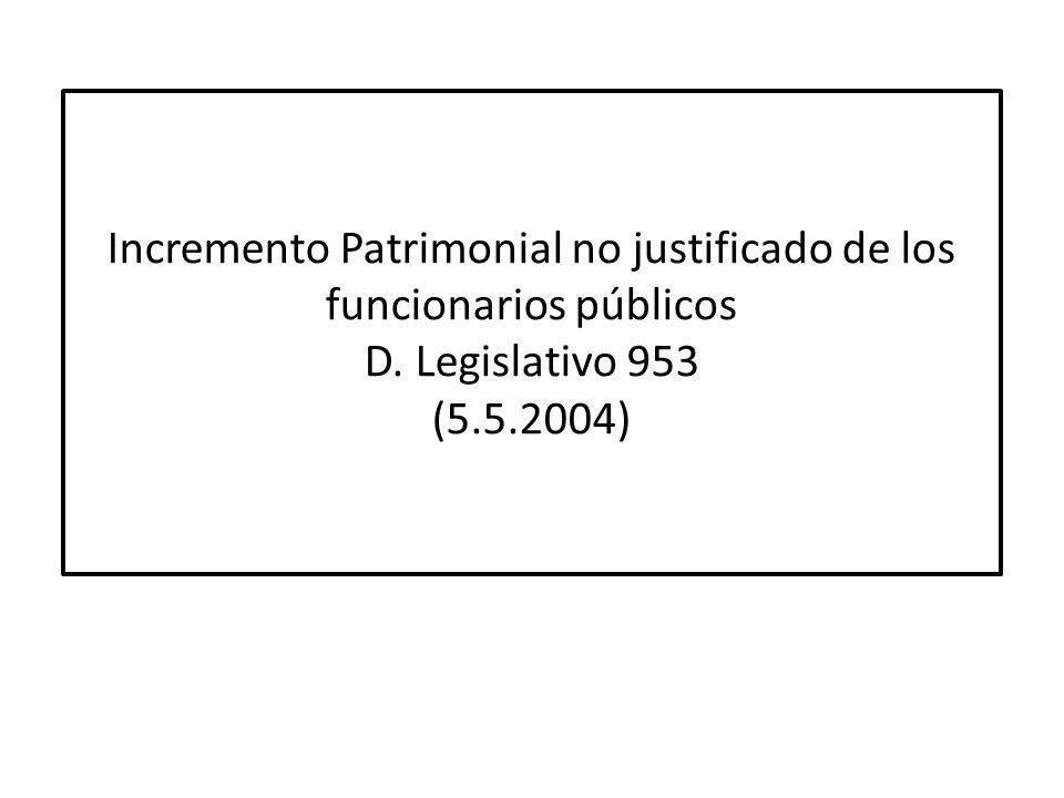Incremento Patrimonial no justificado de los funcionarios públicos D