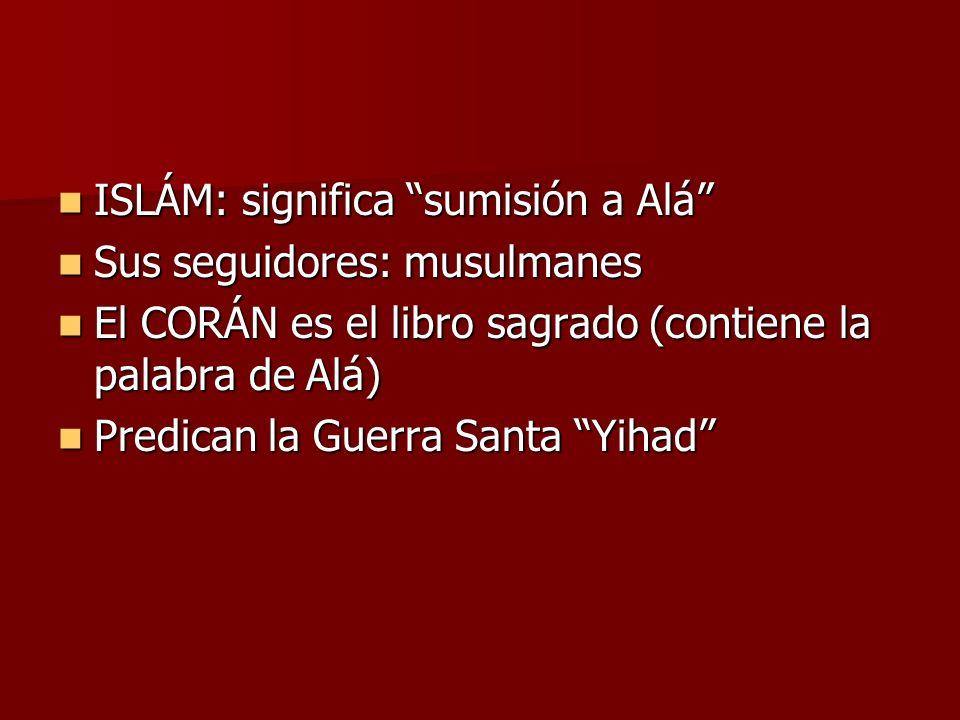 ISLÁM: significa sumisión a Alá