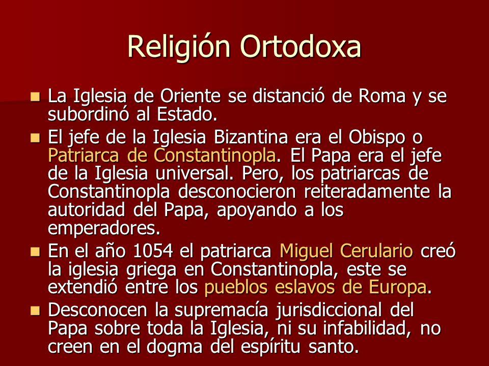 Religión Ortodoxa La Iglesia de Oriente se distanció de Roma y se subordinó al Estado.
