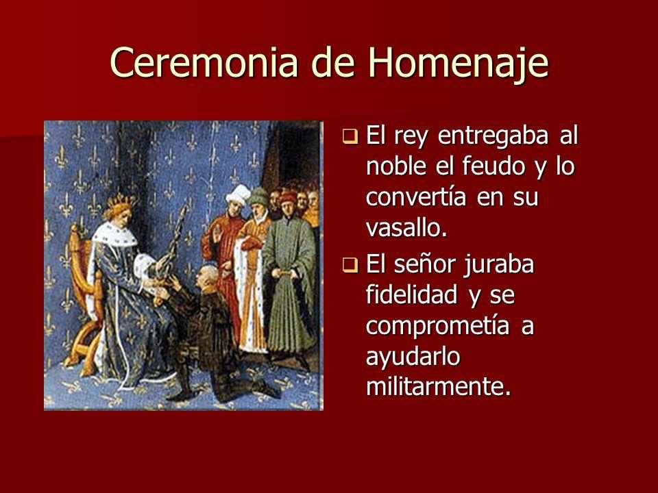 Ceremonia de Homenaje El rey entregaba al noble el feudo y lo convertía en su vasallo.