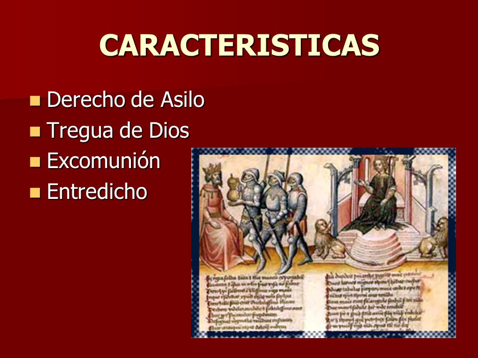 CARACTERISTICAS Derecho de Asilo Tregua de Dios Excomunión Entredicho