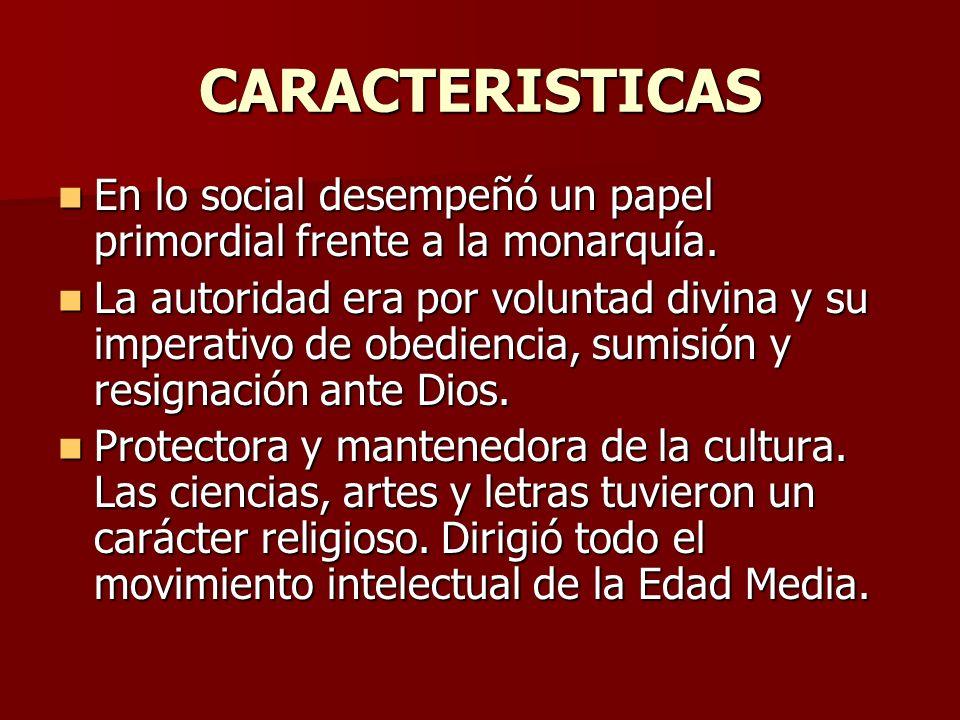 CARACTERISTICAS En lo social desempeñó un papel primordial frente a la monarquía.