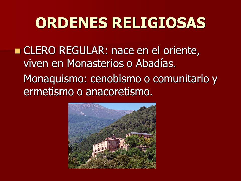 ORDENES RELIGIOSAS CLERO REGULAR: nace en el oriente, viven en Monasterios o Abadías.
