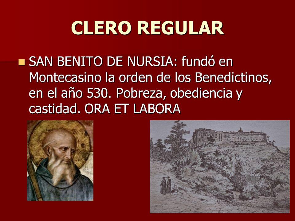 CLERO REGULAR SAN BENITO DE NURSIA: fundó en Montecasino la orden de los Benedictinos, en el año 530.