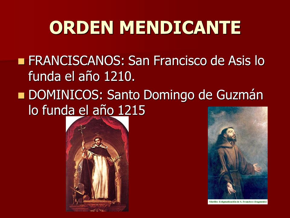 ORDEN MENDICANTE FRANCISCANOS: San Francisco de Asis lo funda el año 1210.